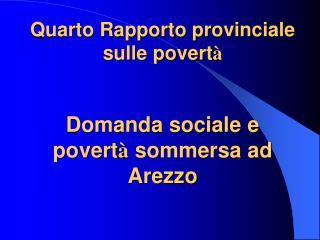 Quarto Rapporto provinciale sulle povert à Domanda sociale e povert à  sommersa ad Arezzo