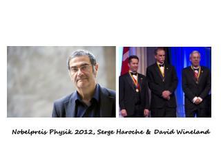 Nobelpreis Physik 2012, Serge  Haroche  & David  Wineland
