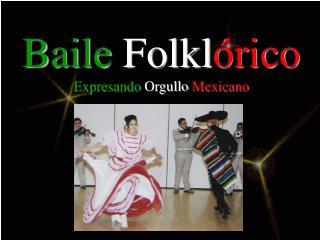 Baile Folkl �rico Expresando Orgullo Mexicano