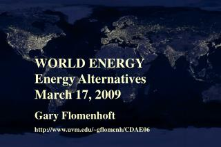 WORLD ENERGY Energy Alternatives March 17, 2009 Gary Flomenhoft
