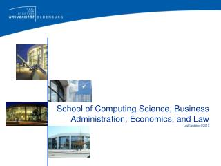 School of Computing Science, Business Administration, Economics, and Law  Last Updated 4/2013