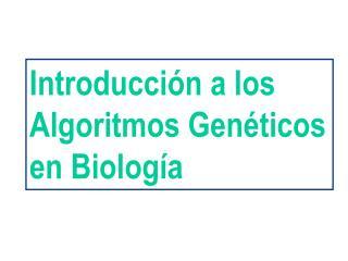 Introducci n a los Algoritmos Gen ticos en Biolog a