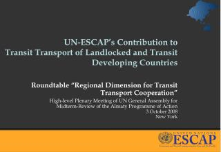 UN-ESCAP's Contribution to  Transit Transport of Landlocked and Transit Developing Countries