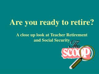 Are you ready to retire? A close up look at Teacher Retirement and Social Security