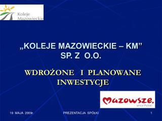 """""""KOLEJE MAZOWIECKIE – KM"""" SP. Z  O.O."""