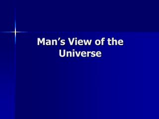 Man's View of the Universe