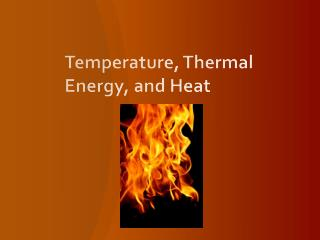 Temperature, Thermal Energy, and Heat
