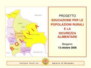 PROGETTO EDUCAZIONE PER LE POPOLAZIONI RURALI E LA SICUREZZA ALIMENTARE  Bergamo 13 ottobre 2006