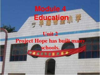 Module 4   Education  Unit 2 Project Hope has built many schools.