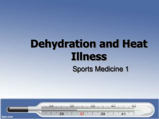 Dehydration and Heat Illness