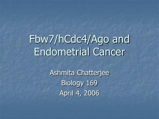 Fbw7/hCdc4/Ago and Endometrial Cancer