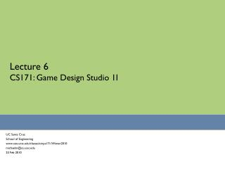 Lecture 6 CS171: Game Design Studio 1I