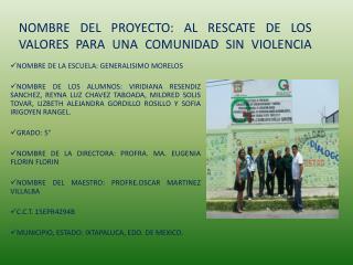 NOMBRE DEL  PROYECTO: AL RESCATE DE LOS VALORES PARA UNA COMUNIDAD SIN VIOLENCIA