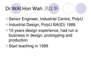 Dr WAI Hon Wah  卫汉华