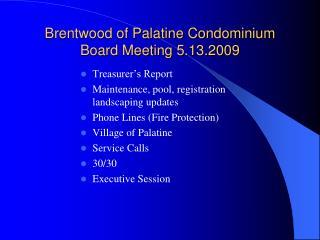 Brentwood of Palatine Condominium Board Meeting 5.13.2009