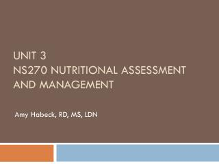 Unit 3 NS270 Nutritional Assessment and Management