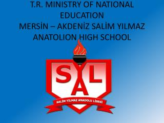 T.R. MINISTRY OF NATIONAL EDUCATION MERS?N � AKDEN?Z SAL?M YILMAZ ANATOLION HIGH SCHOOL
