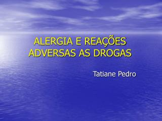 ALERGIA E REA  ES ADVERSAS AS DROGAS