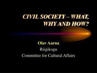 CIVIL SOCIETY – WHAT, WHY AND HOW?