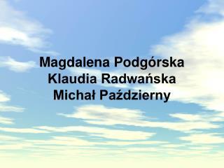 Magdalena Podgórska Klaudia Radwańska Michał Październy
