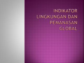 INDIKATOR LINGKUNGAN DAN PEMANASAN GLOBAL