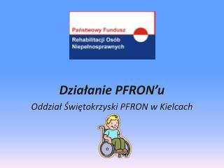 Działanie  PFRON'u Oddział Świętokrzyski PFRON w Kielcach