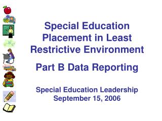 Special Education Placement in Least Restrictive Environment Part B Data Reporting