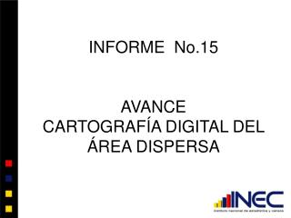 INFORME  No.15 AVANCE CARTOGRAFÍA DIGITAL DEL ÁREA DISPERSA