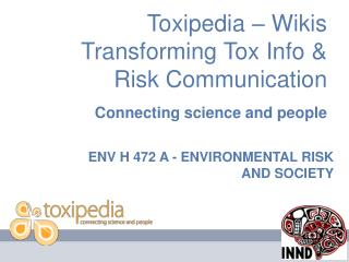 Toxipedia – Wikis Transforming Tox Info &  Risk Communication  Connecting science and people