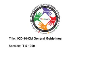 Title:  ICD-10-CM General Guidelines  Session:  T-5-1000