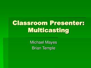 Classroom Presenter:  Multicasting