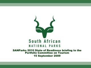 SANParks 2010 State of Readiness briefing to the Portfolio Committee on Tourism  15 September 2009