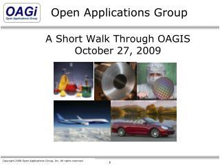 A Short Walk Through OAGIS October 27, 2009