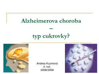 Alzheimerova choroba  –  typ cukrovky?