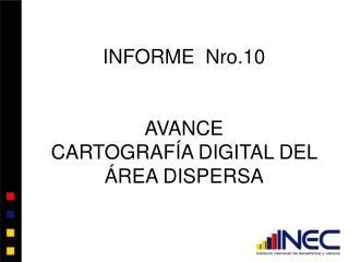 INFORME  Nro.10 AVANCE CARTOGRAFÍA DIGITAL DEL ÁREA DISPERSA