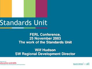 FERL Conference,  25 November 2003 The work of the Standards Unit Wilf Hudson