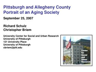 Pittsburgh and Allegheny County Portrait of an Aging Society September 25, 2007 Richard Schulz