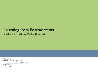 Learning from Postmortems (slides adapted from Michael Mateas)