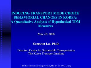 Ma y 28 , 200 8 Sungwon Lee , Ph.D. Director, Center for Sustainable Transportation