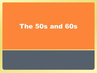 The 50s and 60s