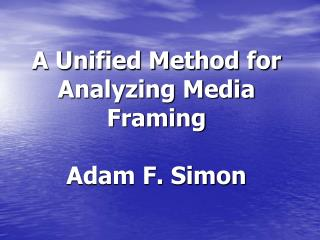A Unified Method for Analyzing Media Framing Adam F. Simon