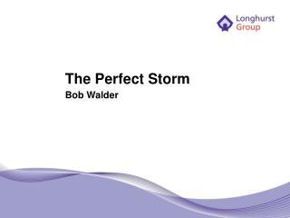 The Perfect Storm Bob Walder