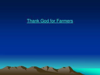 Thank God for Farmers