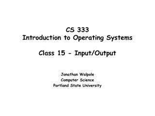 CS 333 Introduction to Operating Systems  Class 15 - Input/Output