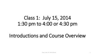 Class 1:  July 15, 2014  1:30  pm to 4:00 or 4:30 pm Introductions and Course  Overview