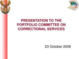 PRESENTATION TO THE PORTFOLIO COMMITTEE ON  CORRECTIONAL SERVICES