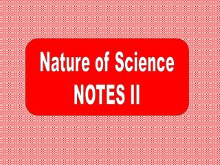 Nature of Science NOTES II