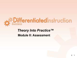 Theory Into Practice� Module II: Assessment
