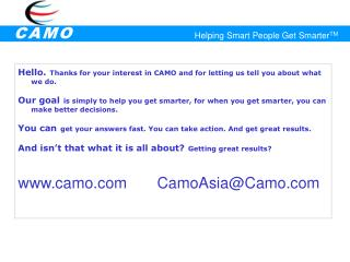 Hello. Thanks for your interest in CAMO and for letting us tell you about what we do.
