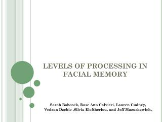 LEVELS OF PROCESSING IN FACIAL MEMORY